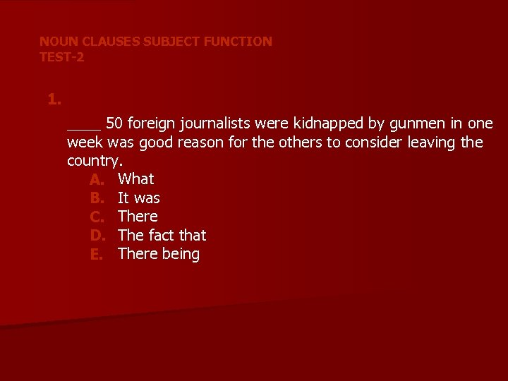 NOUN CLAUSES SUBJECT FUNCTION TEST-2 1. ____ 50 foreign journalists were kidnapped by gunmen