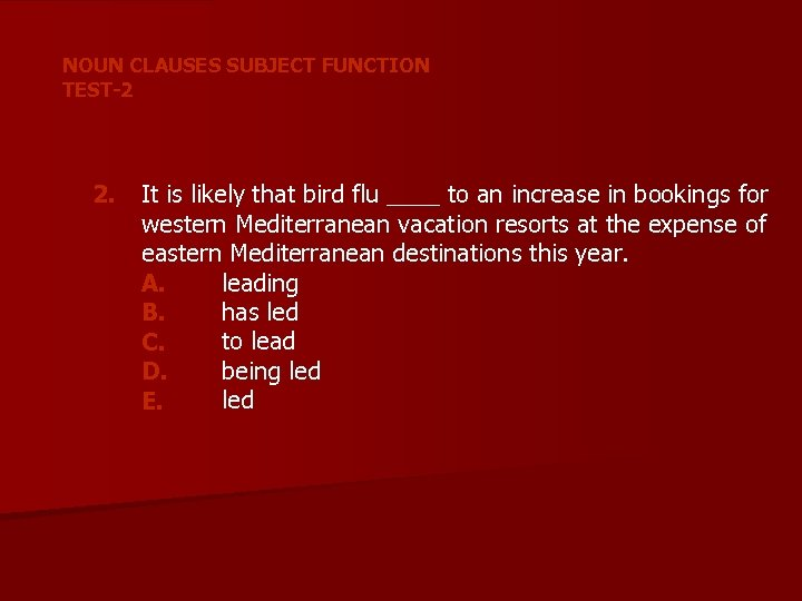 NOUN CLAUSES SUBJECT FUNCTION TEST-2 2. It is likely that bird flu ____ to