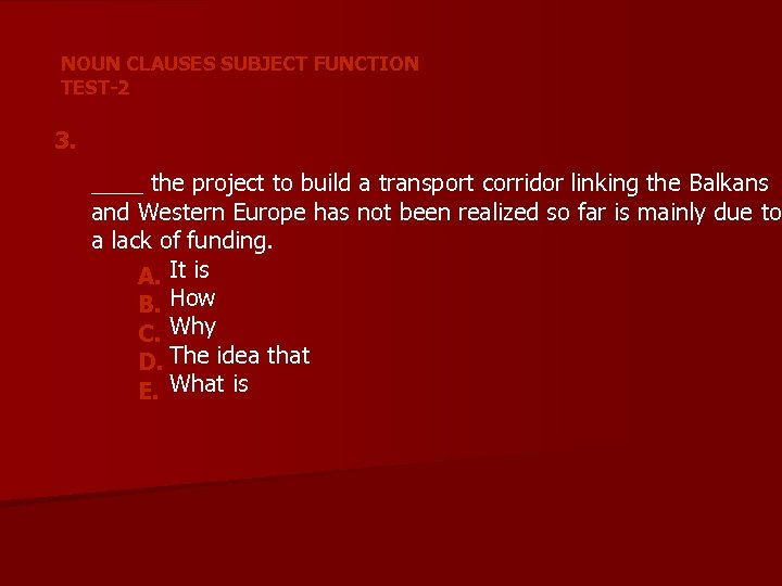 NOUN CLAUSES SUBJECT FUNCTION TEST-2 3. ____ the project to build a transport corridor