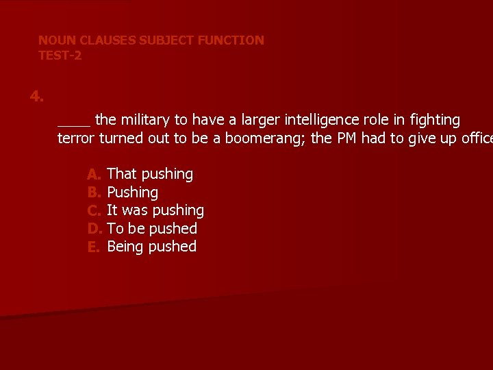 NOUN CLAUSES SUBJECT FUNCTION TEST-2 4. ____ the military to have a larger intelligence