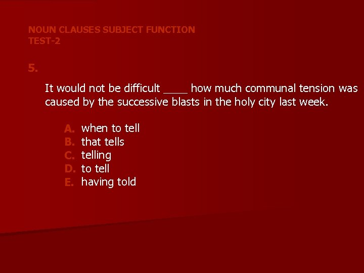 NOUN CLAUSES SUBJECT FUNCTION TEST-2 5. It would not be difficult ____ how much
