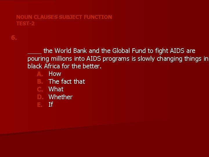 NOUN CLAUSES SUBJECT FUNCTION TEST-2 6. ____ the World Bank and the Global Fund