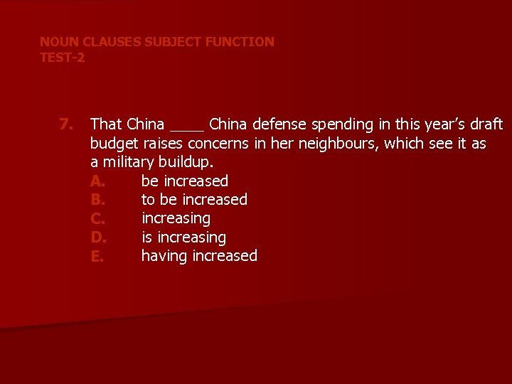 NOUN CLAUSES SUBJECT FUNCTION TEST-2 7. That China ____ China defense spending in this