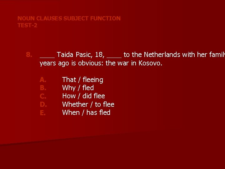 NOUN CLAUSES SUBJECT FUNCTION TEST-2 8. ____ Taida Pasic, 18, ____ to the Netherlands