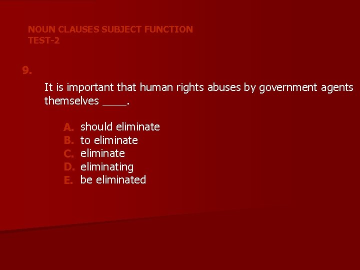 NOUN CLAUSES SUBJECT FUNCTION TEST-2 9. It is important that human rights abuses by