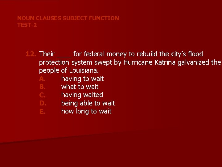 NOUN CLAUSES SUBJECT FUNCTION TEST-2 12. Their ____ for federal money to rebuild the