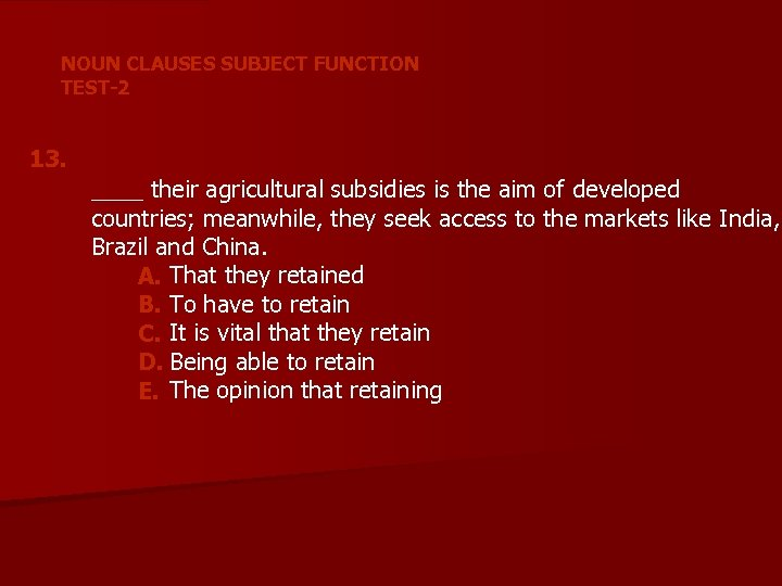 NOUN CLAUSES SUBJECT FUNCTION TEST-2 13. ____ their agricultural subsidies is the aim of