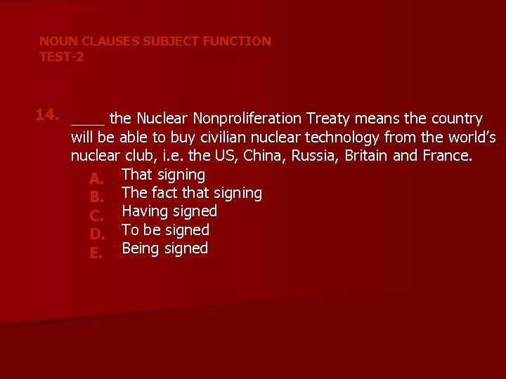 NOUN CLAUSES SUBJECT FUNCTION TEST-2 14. ____ the Nuclear Nonproliferation Treaty means the country