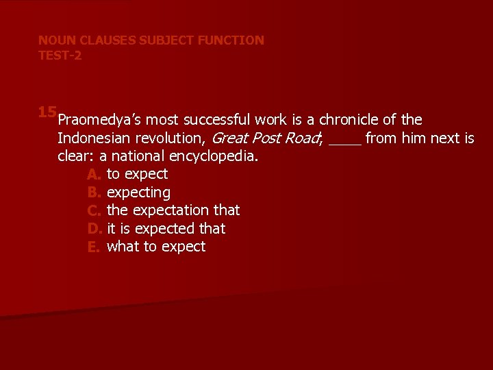 NOUN CLAUSES SUBJECT FUNCTION TEST-2 15. Praomedya's most successful work is a chronicle of