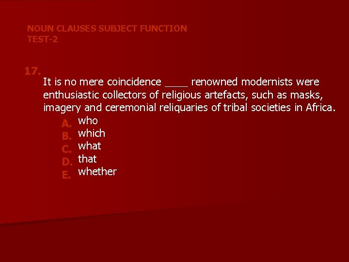 NOUN CLAUSES SUBJECT FUNCTION TEST-2 17. It is no mere coincidence ____ renowned modernists