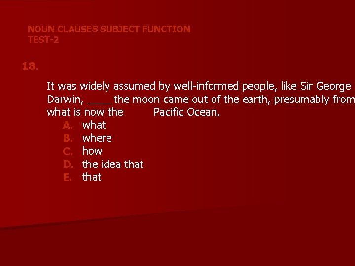 NOUN CLAUSES SUBJECT FUNCTION TEST-2 18. It was widely assumed by well-informed people, like