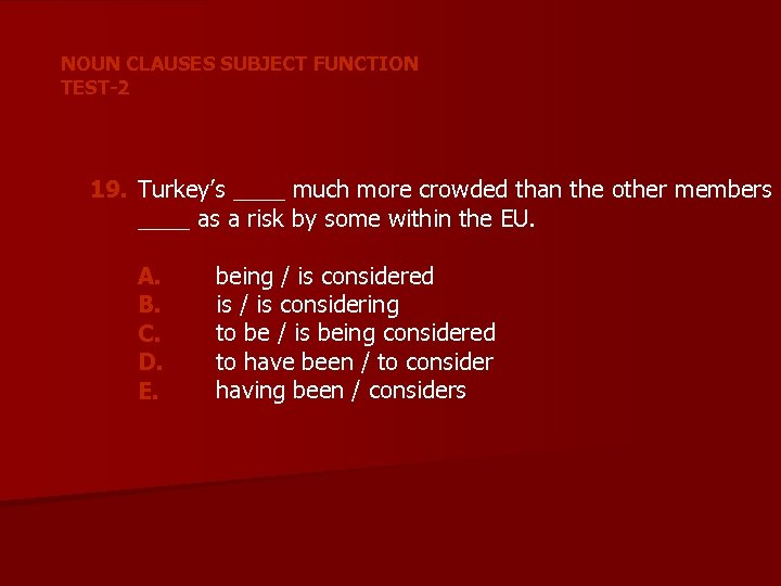 NOUN CLAUSES SUBJECT FUNCTION TEST-2 19. Turkey's ____ much more crowded than the other