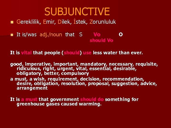 SUBJUNCTIVE n Gereklilik, Emir, Dilek, İstek, Zorunluluk n It is/was adj. /noun that S