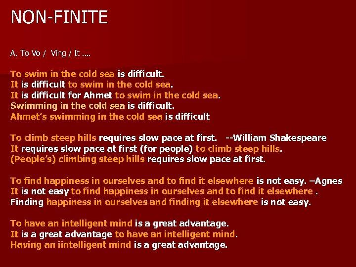 NON-FINITE A. To Vo / Ving / It …. To swim in the cold