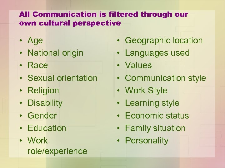 All Communication is filtered through our own cultural perspective • • • Age National