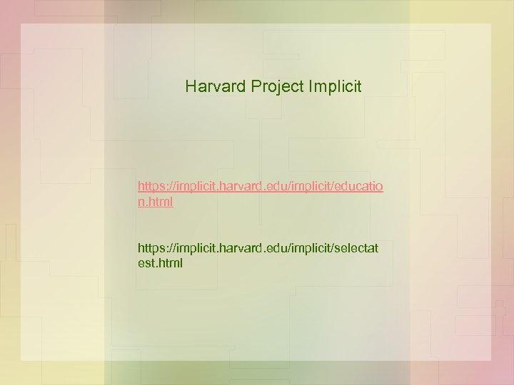Harvard Project Implicit https: //implicit. harvard. edu/implicit/educatio n. html https: //implicit. harvard. edu/implicit/selectat est.