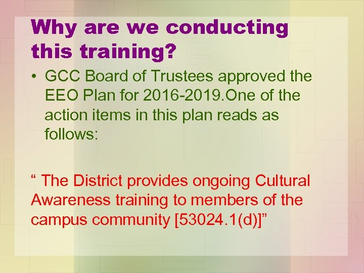Why are we conducting this training? • GCC Board of Trustees approved the EEO