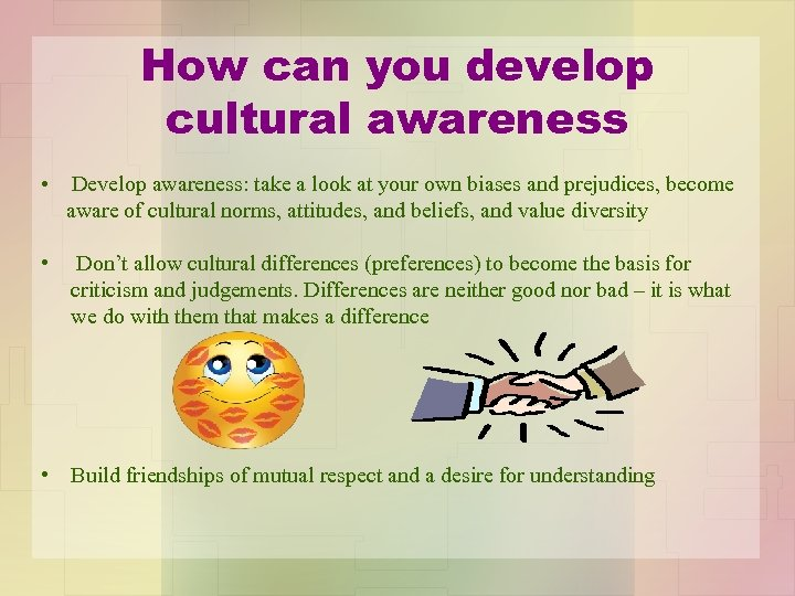 How can you develop cultural awareness • Develop awareness: take a look at your