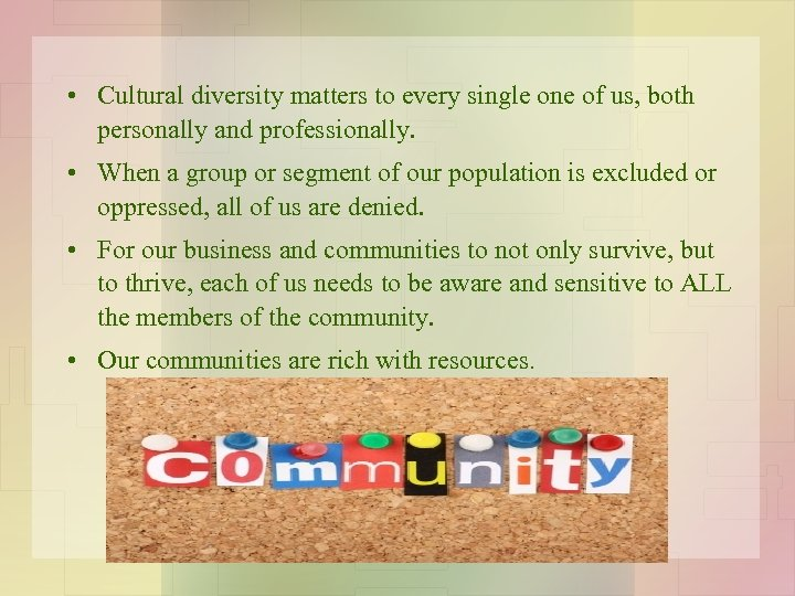 • Cultural diversity matters to every single one of us, both personally and