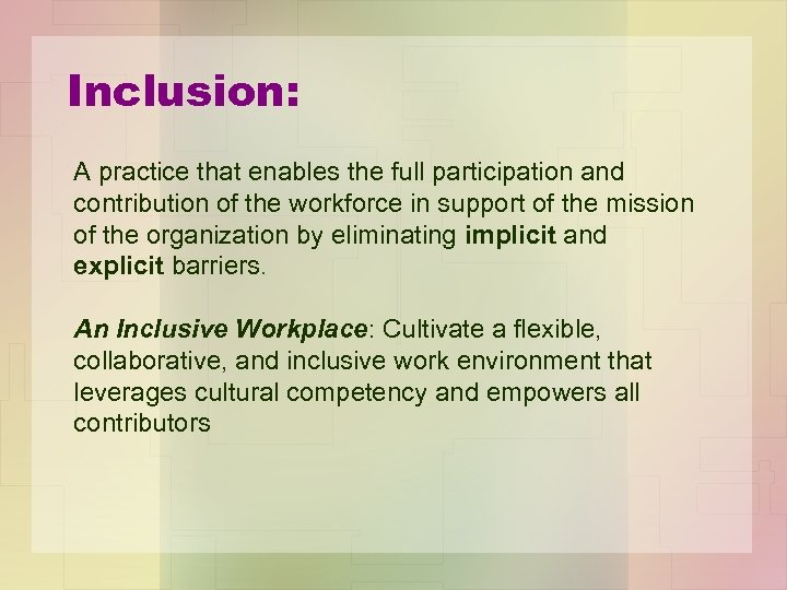 Inclusion: A practice that enables the full participation and contribution of the workforce in