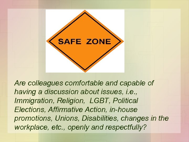 Are colleagues comfortable and capable of having a discussion about issues, i. e. ,