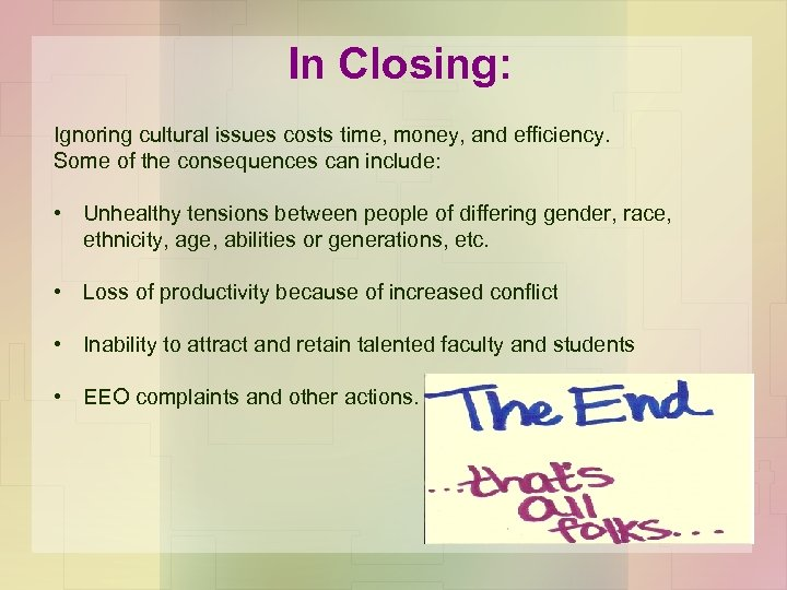 In Closing: Ignoring cultural issues costs time, money, and efficiency. Some of the consequences