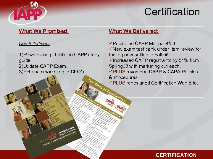 Certification What We Promised: What We Delivered: Key Initiatives: üPublished CAPP Manual 4/09 üNew