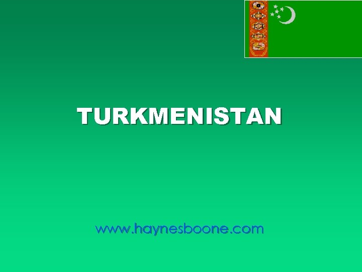 TURKMENISTAN www. haynesboone. com