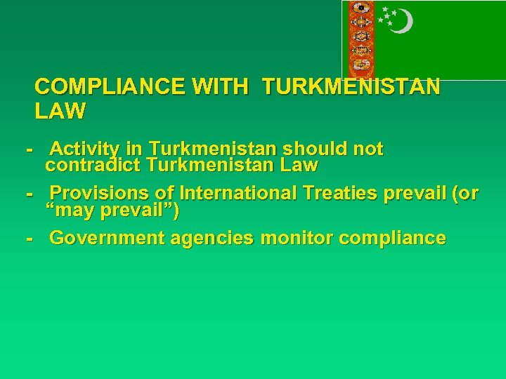 COMPLIANCE WITH TURKMENISTAN LAW - Activity in Turkmenistan should not contradict Turkmenistan Law -