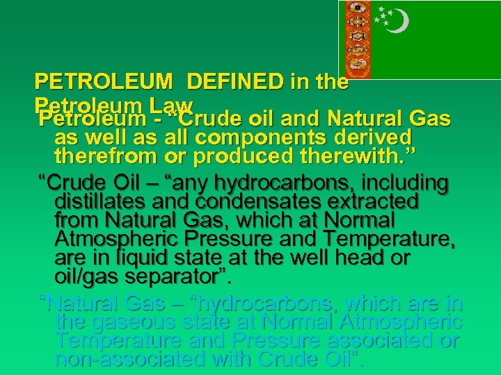 "PETROLEUM DEFINED in the Petroleum Law Petroleum - ""Crude oil and Natural Gas as"