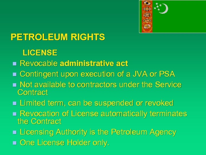 PETROLEUM RIGHTS LICENSE n Revocable administrative act n Contingent upon execution of a JVA