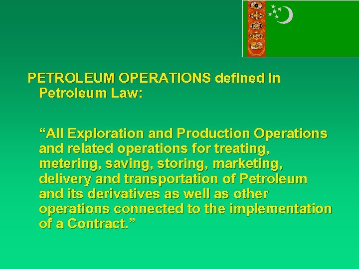 "PETROLEUM OPERATIONS defined in Petroleum Law: ""All Exploration and Production Operations and related operations"