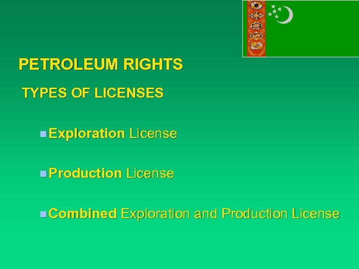 PETROLEUM RIGHTS TYPES OF LICENSES n Exploration License n Production License n Combined Exploration