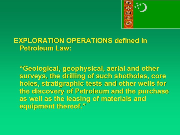 "EXPLORATION OPERATIONS defined in Petroleum Law: ""Geological, geophysical, aerial and other surveys, the drilling"