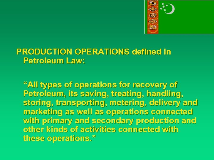 "PRODUCTION OPERATIONS defined in Petroleum Law: ""All types of operations for recovery of Petroleum,"
