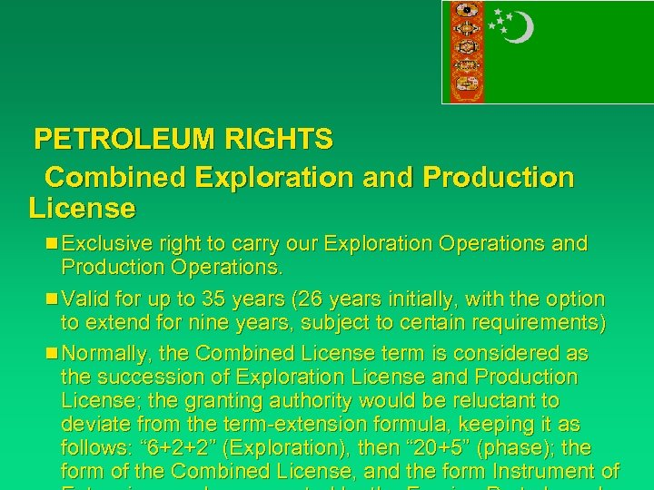 PETROLEUM RIGHTS Combined Exploration and Production License n Exclusive right to carry our Exploration