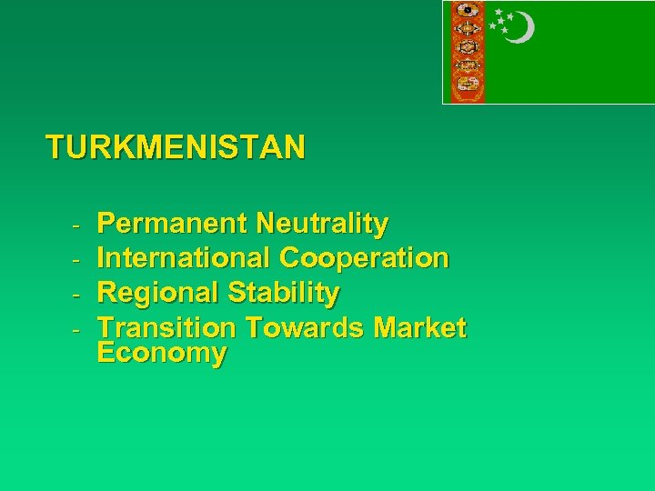 TURKMENISTAN - Permanent Neutrality International Cooperation Regional Stability Transition Towards Market Economy