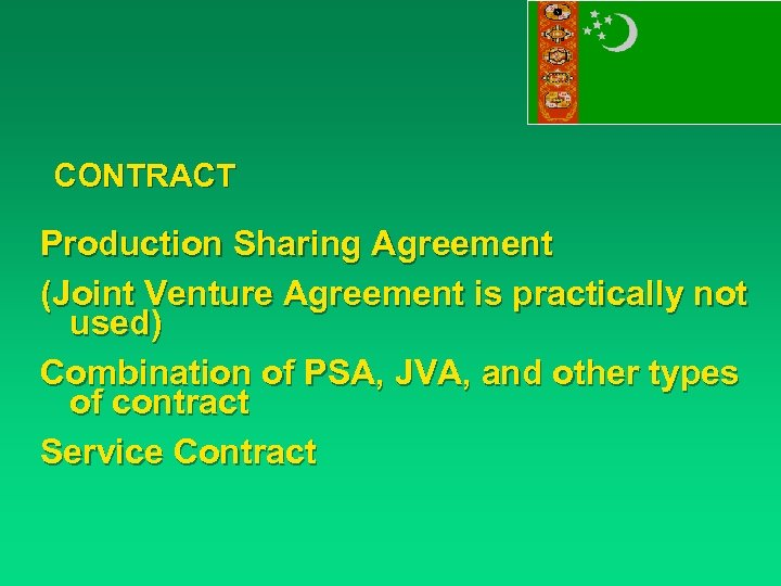 CONTRACT Production Sharing Agreement (Joint Venture Agreement is practically not used) Combination of PSA,