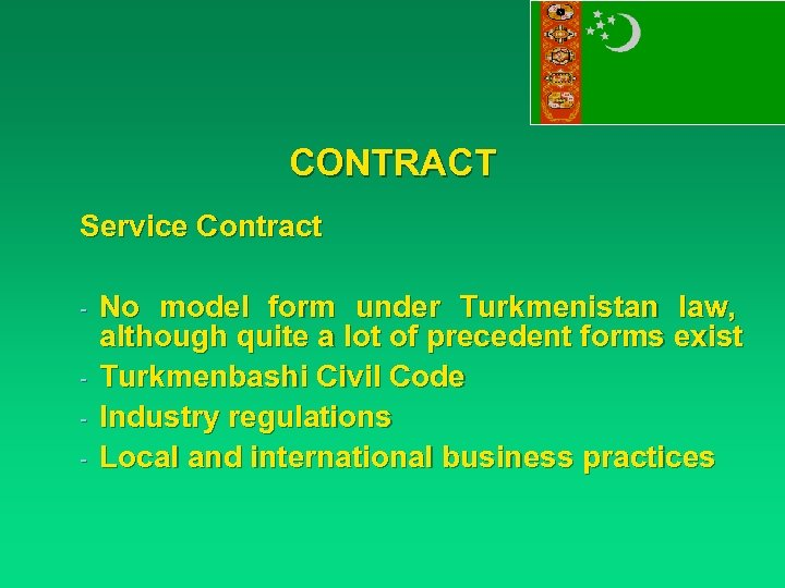 CONTRACT Service Contract - No model form under Turkmenistan law, although quite a lot