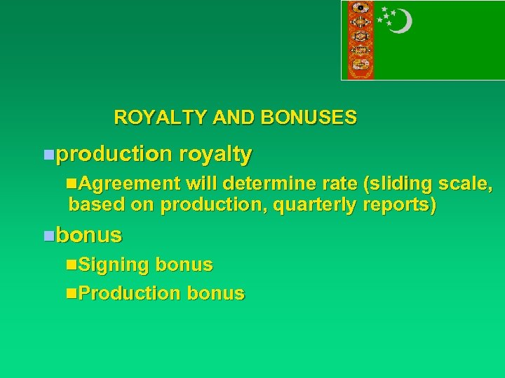 ROYALTY AND BONUSES nproduction royalty n. Agreement will determine rate (sliding scale, based on