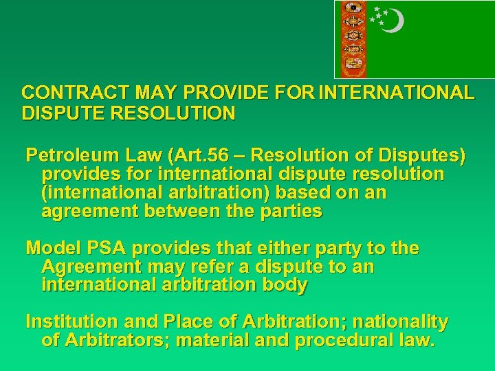 CONTRACT MAY PROVIDE FOR INTERNATIONAL DISPUTE RESOLUTION Petroleum Law (Art. 56 – Resolution of