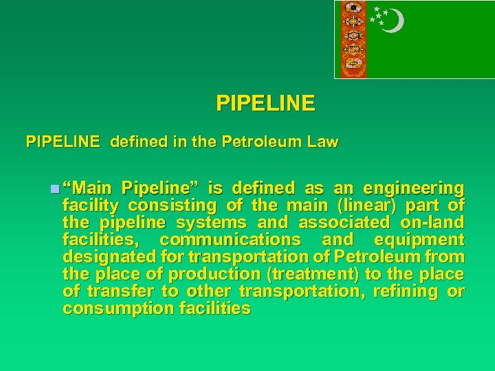"PIPELINE defined in the Petroleum Law n ""Main Pipeline"" is defined as an engineering"