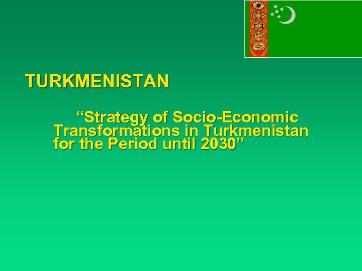 "TURKMENISTAN ""Strategy of Socio-Economic Transformations in Turkmenistan for the Period until 2030"""