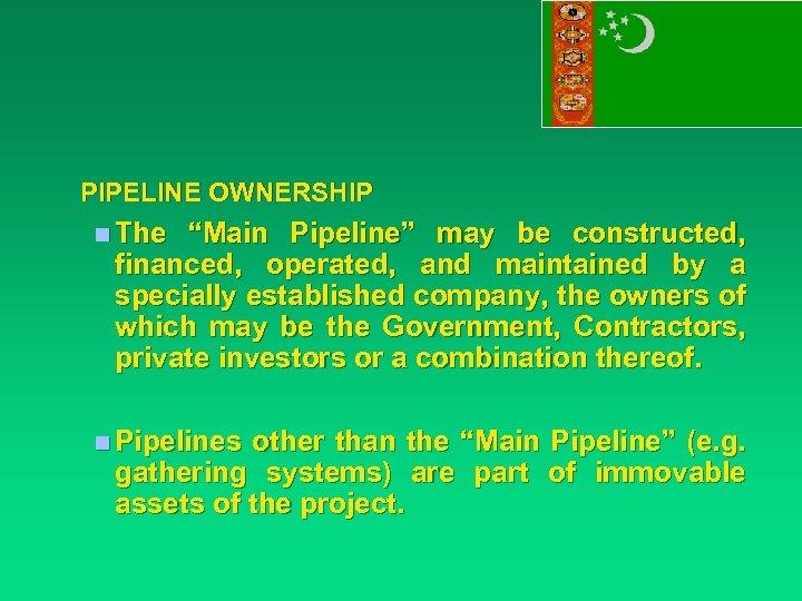 "PIPELINE OWNERSHIP n The ""Main Pipeline"" may be constructed, financed, operated, and maintained by"