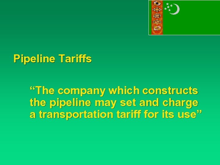 "Pipeline Tariffs ""The company which constructs the pipeline may set and charge a transportation"