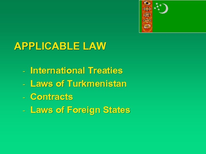APPLICABLE LAW - International Treaties - Laws of Turkmenistan - Contracts - Laws of