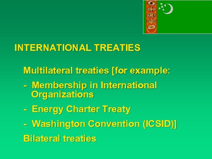 INTERNATIONAL TREATIES Multilateral treaties [for example: - Membership in International Organizations - Energy Charter