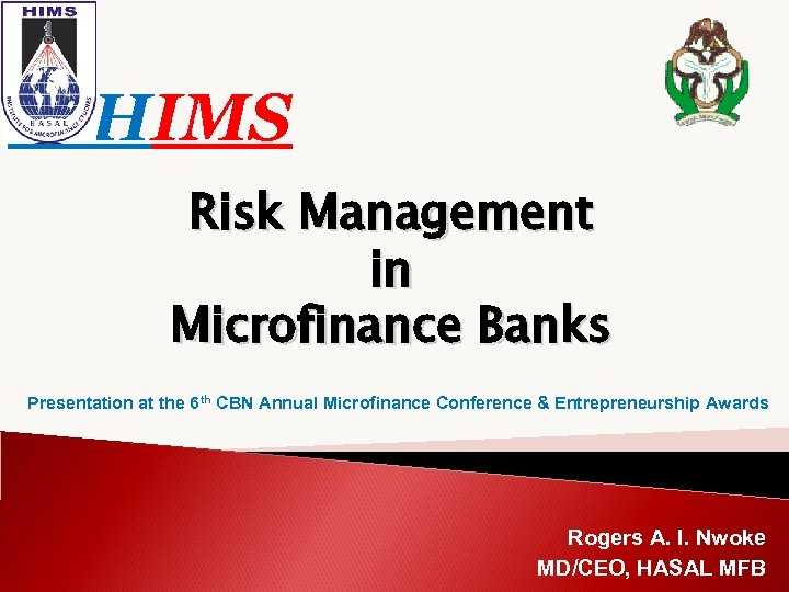 HIMS Risk Management in Microfinance Banks Presentation at the 6 th CBN Annual Microfinance