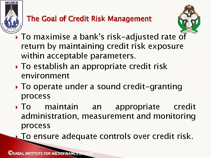 The Goal of Credit Risk Management To maximise a bank's risk-adjusted rate of return