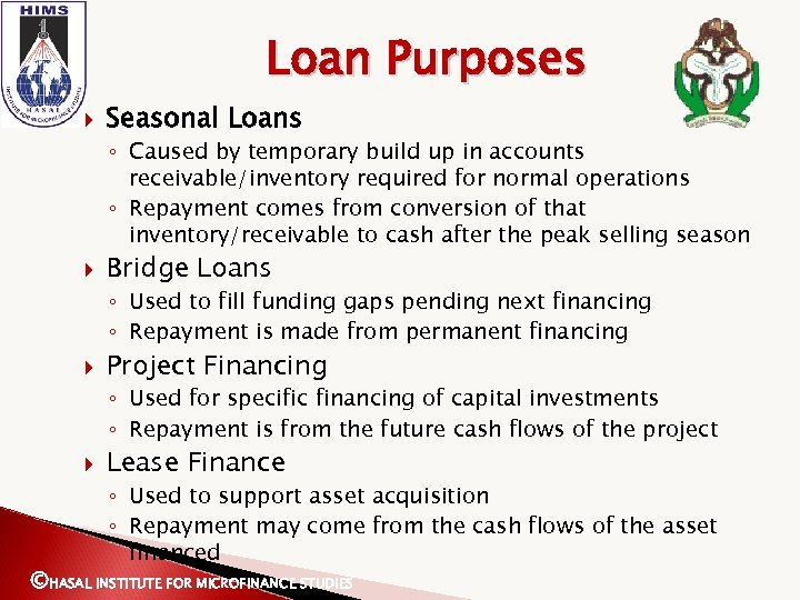 Loan Purposes Seasonal Loans ◦ Caused by temporary build up in accounts receivable/inventory required